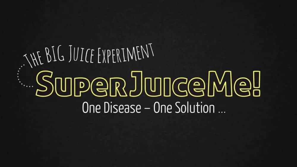 """Super Juice Me"" Film – How Juicing Can Reverse Disease"